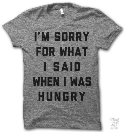 sorry hungry shirt