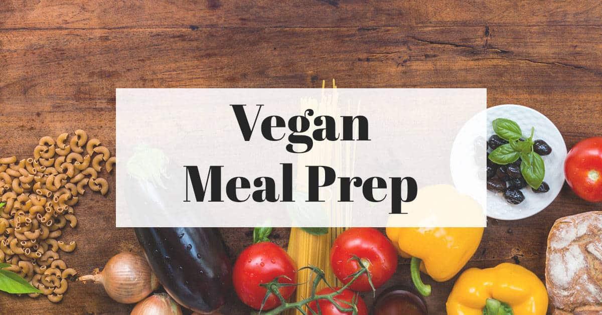 Vegan Meal Prep | 5 Tips to Make Meal Prep Easy