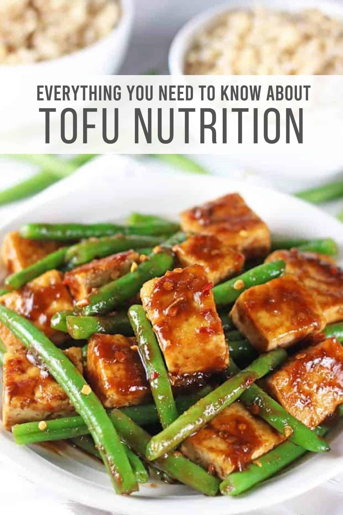 "split image with photo of plain tofu and a photo of a tofu green bean stir fry with block text reading ""everything you need to know about tofu nutrition"""